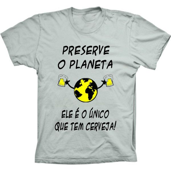 Camiseta Preserve O Planeta Terra Cerveja